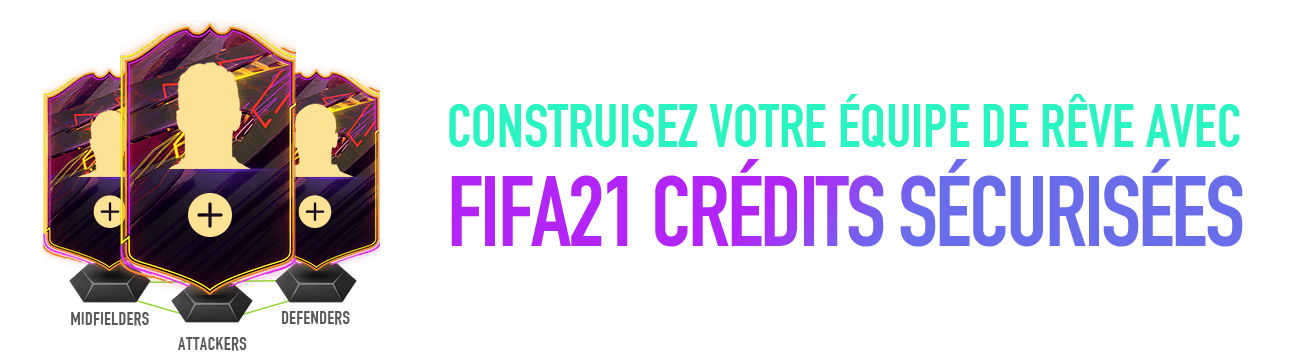CONSTRUISEZ VOTRE ÉQUIPE DE RÊVE AVEC FIFA21 CRÉDITS SÉCURISÉES